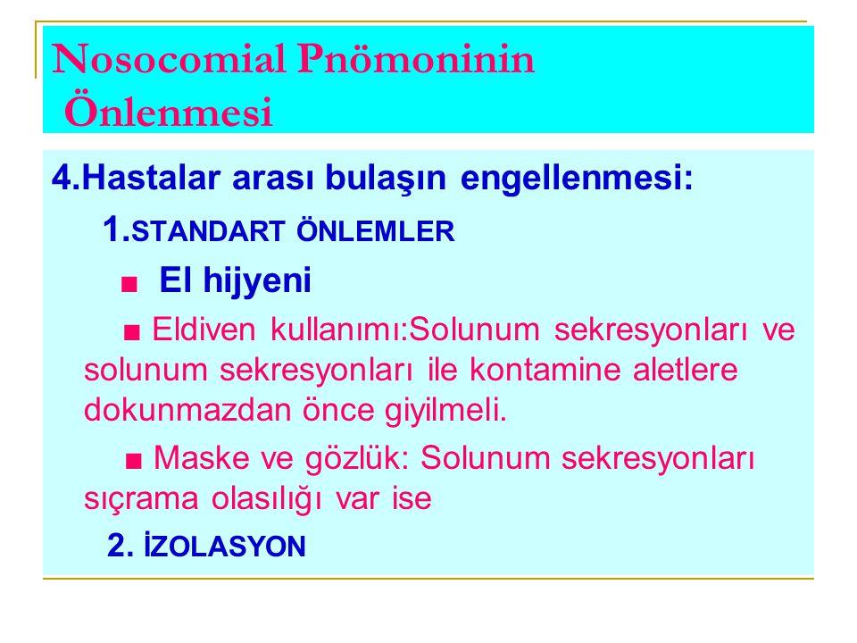 Nosocomial Pnömoninin Önlenmesi 4.Hastalar arası bulaşın engellenmesi: 1. STANDART ÖNLEMLER ■ El hijyeni ■ Eldiven kullanımı:Solunum sekresyonları ve