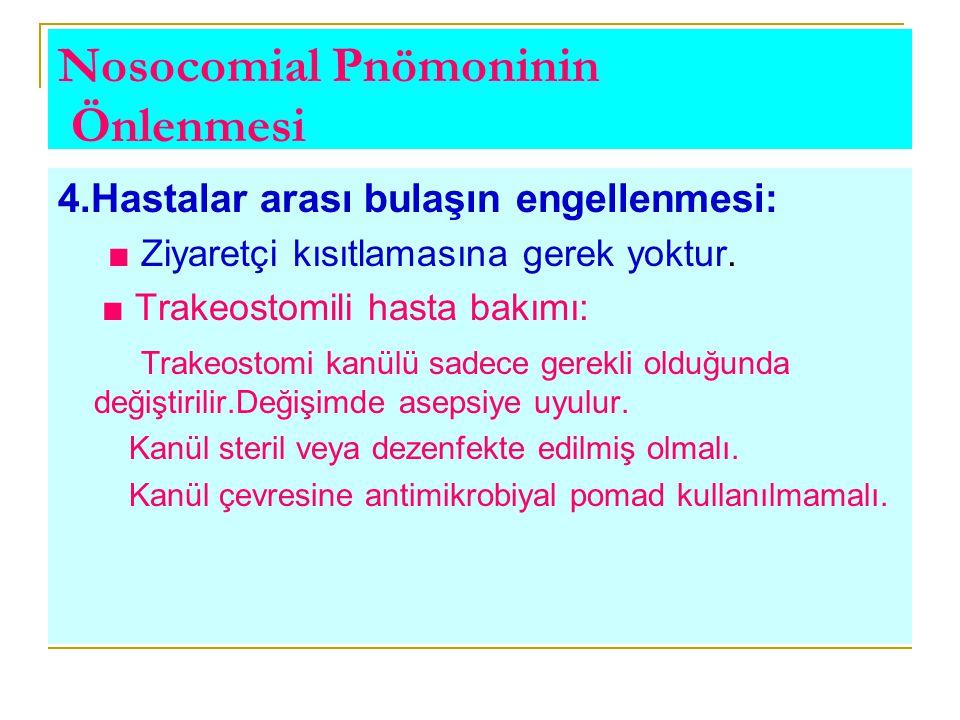 Nosocomial Pnömoninin Önlenmesi 4.Hastalar arası bulaşın engellenmesi: ■ Ziyaretçi kısıtlamasına gerek yoktur. ■ Trakeostomili hasta bakımı: Trakeosto