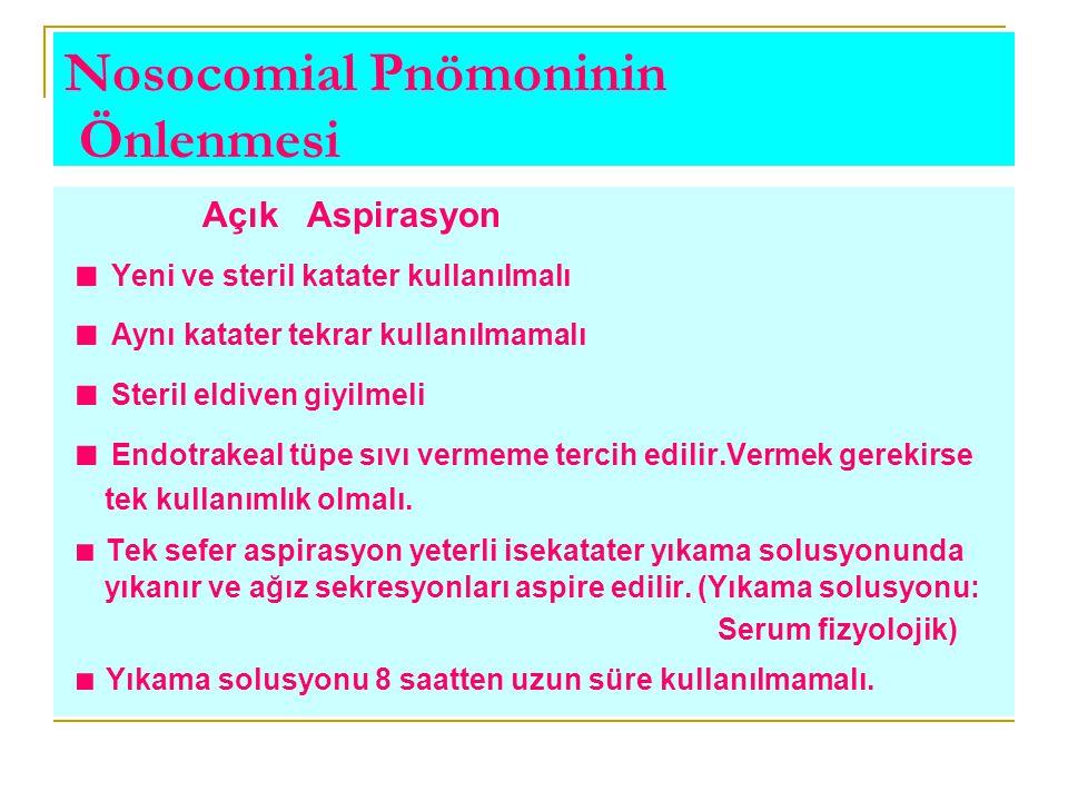 Nosocomial Pnömoninin Önlenmesi Açık Aspirasyon ■ Yeni ve steril katater kullanılmalı ■ Aynı katater tekrar kullanılmamalı ■ Steril eldiven giyilmeli
