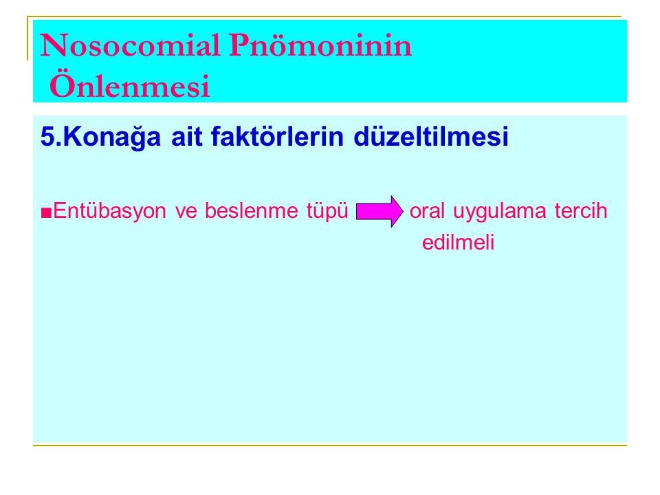 Nosocomial Pnömoninin Önlenmesi 5.Konağa ait faktörlerin düzeltilmesi ■Entübasyon ve beslenme tüpü oral uygulama tercih edilmeli
