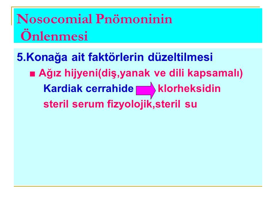 Nosocomial Pnömoninin Önlenmesi 5.Konağa ait faktörlerin düzeltilmesi ■ Ağız hijyeni(diş,yanak ve dili kapsamalı) Kardiak cerrahide klorheksidin steri