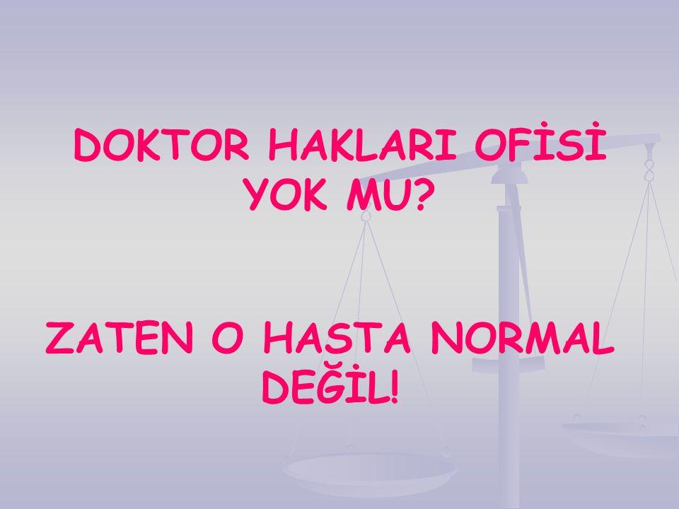 DOKTOR HAKLARI OFİSİ YOK MU ZATEN O HASTA NORMAL DEĞİL!