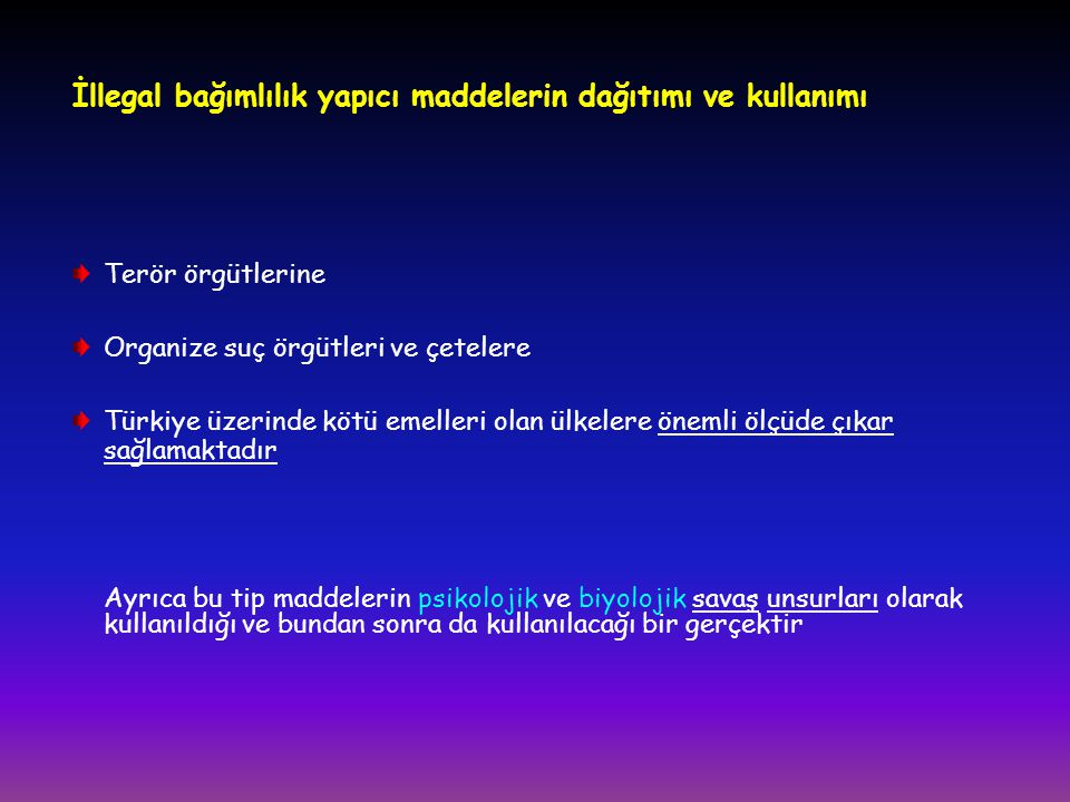 İllegal bağımlılık yapıcı maddelerin dağıtımı ve kullanımı Terör örgütlerine Organize suç örgütleri ve çetelere Türkiye üzerinde kötü emelleri olan ül