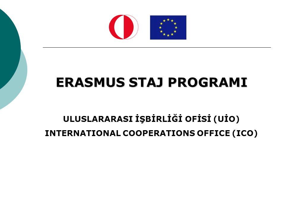 ERASMUS STAJ PROGRAMI ULUSLARARASI İŞBİRLİĞİ OFİSİ (UİO) INTERNATIONAL COOPERATIONS OFFICE (ICO)