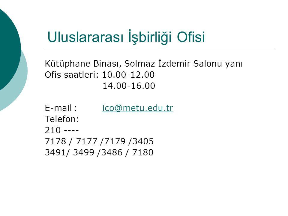Uluslararası İşbirliği Ofisi Kütüphane Binası, Solmaz İzdemir Salonu yanı Ofis saatleri: 10.00-12.00 14.00-16.00 E-mail:ico@metu.edu.trico@metu.edu.tr