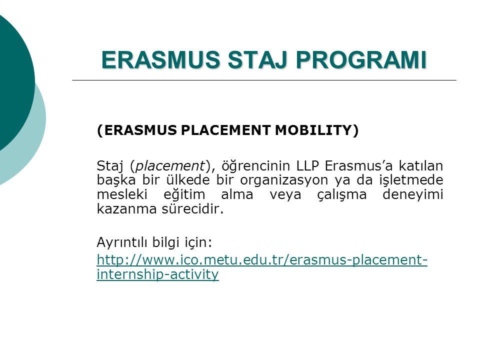 ERASMUS STAJ PROGRAMI (ERASMUS PLACEMENT MOBILITY) Staj (placement), öğrencinin LLP Erasmus'a katılan başka bir ülkede bir organizasyon ya da işletmed