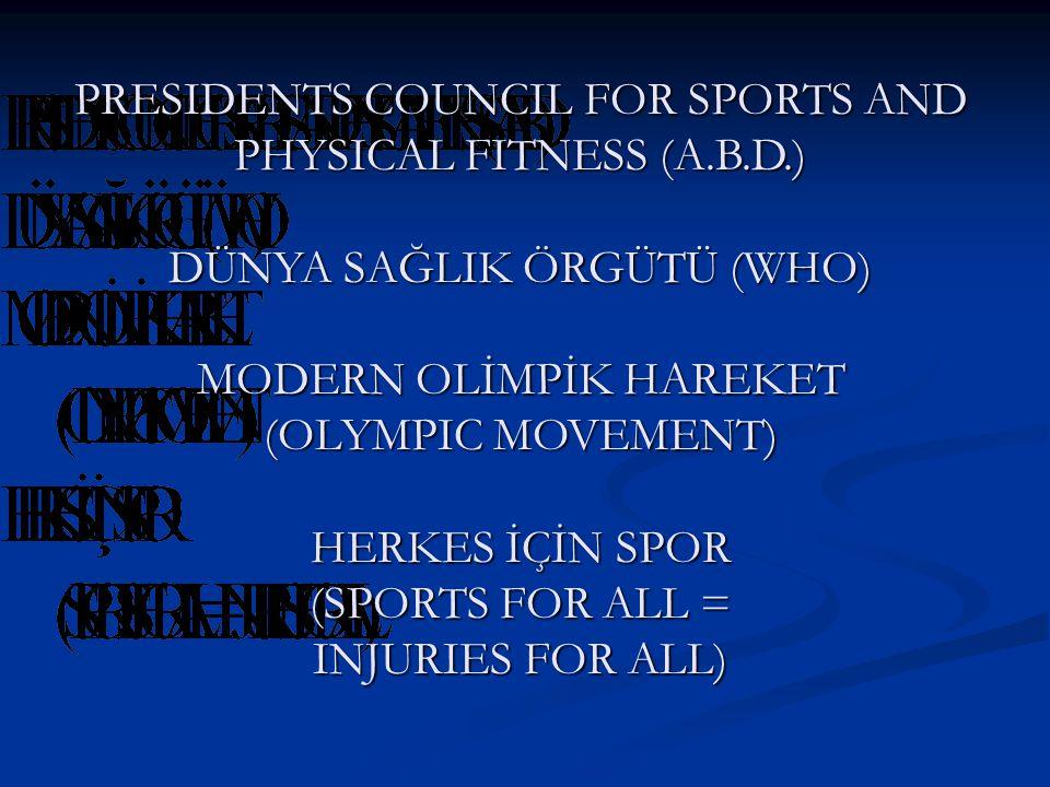 PRESIDENTS COUNCIL FOR SPORTS AND PHYSICAL FITNESS (A.B.D.) DÜNYA SAĞLIK ÖRGÜTÜ (WHO) MODERN OLİMPİK HAREKET (OLYMPIC MOVEMENT) HERKES İÇİN SPOR (SPORTS FOR ALL = INJURIES FOR ALL)