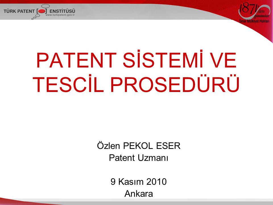 PATENT SİSTEMİ VE TESCİL PROSEDÜRÜ Özlen PEKOL ESER Patent Uzmanı 9 Kasım 2010 Ankara