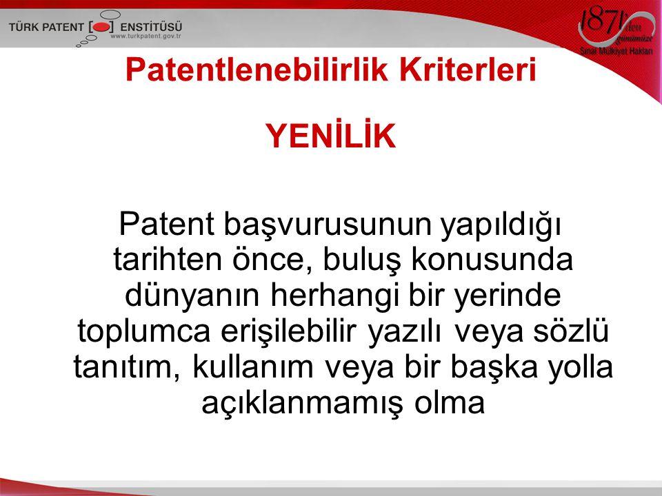 YENİLİK Patent başvurusunun yapıldığı tarihten önce, buluş konusunda dünyanın herhangi bir yerinde toplumca erişilebilir yazılı veya sözlü tanıtım, kullanım veya bir başka yolla açıklanmamış olma Patentlenebilirlik Kriterleri