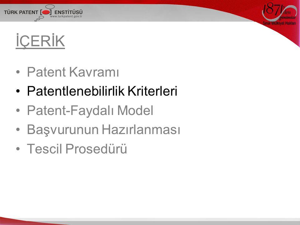 İÇERİK Patent Kavramı Patentlenebilirlik Kriterleri Patent-Faydalı Model Başvurunun Hazırlanması Tescil Prosedürü