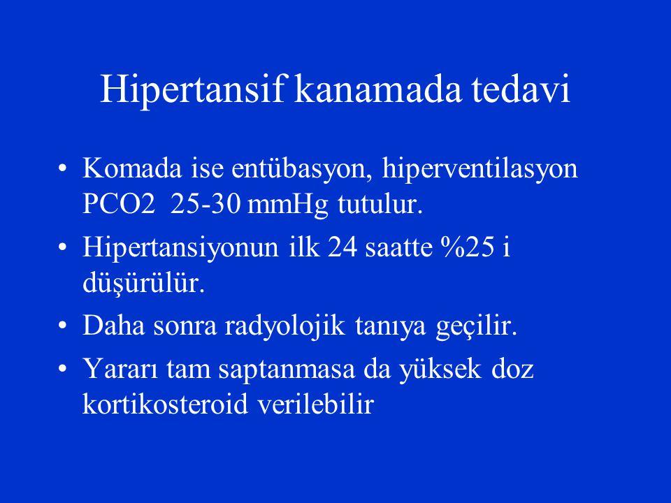 Hipertansif kanamada tedavi Komada ise entübasyon, hiperventilasyon PCO2 25-30 mmHg tutulur. Hipertansiyonun ilk 24 saatte %25 i düşürülür. Daha sonra