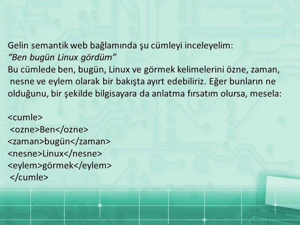 Gelin semantik web bağlamında şu cümleyi inceleyelim: Ben bugün Linux gördüm Bu cümlede ben, bugün, Linux ve görmek kelimelerini özne, zaman, nesne ve eylem olarak bir bakışta ayırt edebiliriz.
