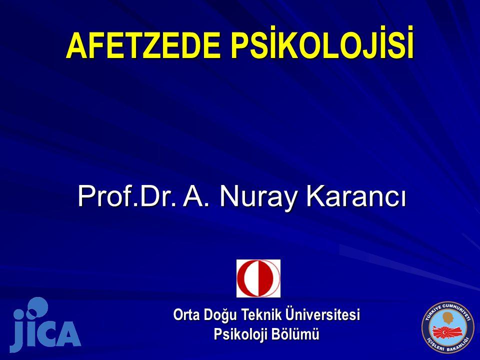 AFETZEDE PSİKOLOJİSİ Orta Doğu Teknik Üniversitesi Psikoloji Bölümü Prof.Dr. A. Nuray Karancı