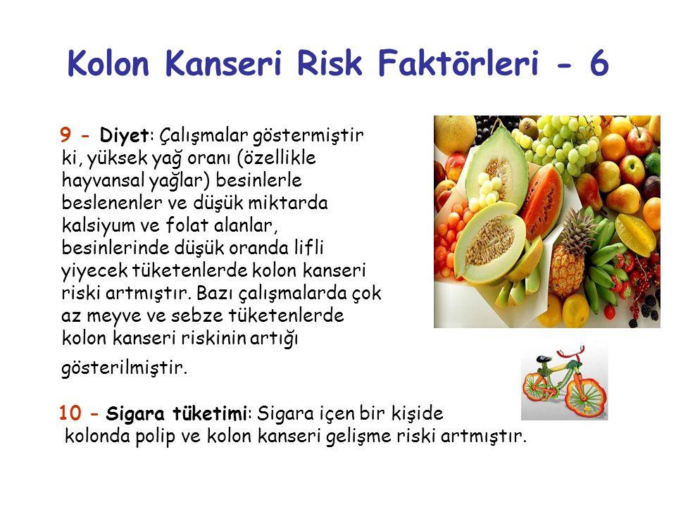 Kolon Kanseri Risk Faktörleri - 6 9 - Diyet: Çalışmalar göstermiştir ki, yüksek yağ oranı (özellikle hayvansal yağlar) besinlerle beslenenler ve düşük