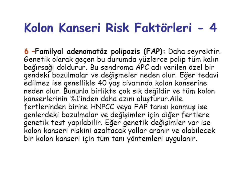 Kolon Kanseri Risk Faktörleri - 4 6 –Familyal adenomatöz polipozis (FAP): Daha seyrektir. Genetik olarak geçen bu durumda yüzlerce polip tüm kalın bağ