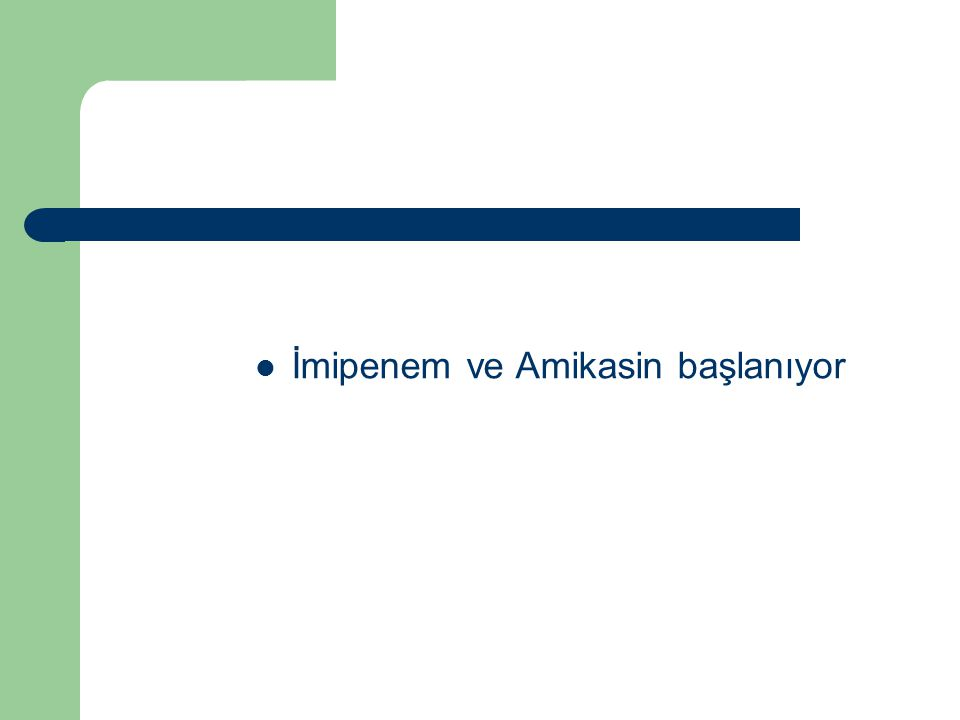 İmipenem ve Amikasin başlanıyor