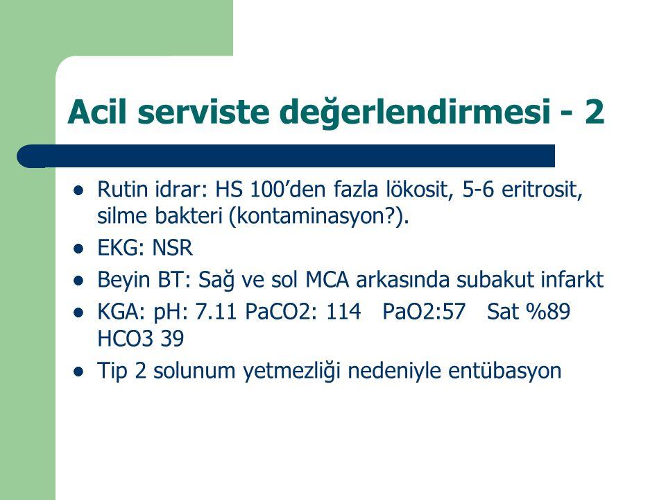 Acil serviste değerlendirmesi - 2 Rutin idrar: HS 100'den fazla lökosit, 5-6 eritrosit, silme bakteri (kontaminasyon?). EKG: NSR Beyin BT: Sağ ve sol