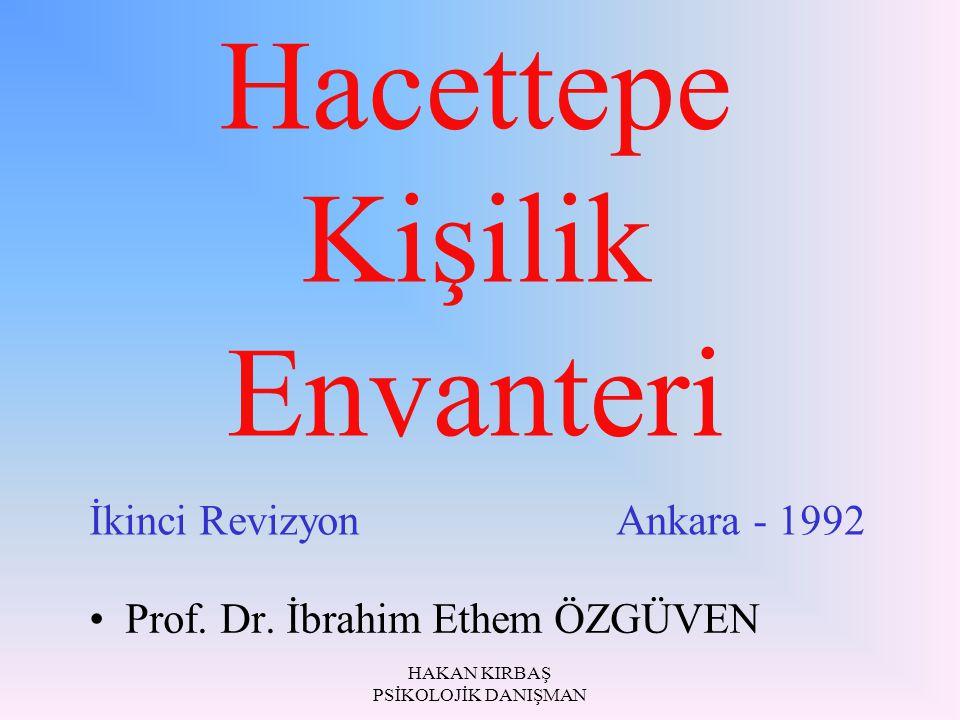 HAKAN KIRBAŞ PSİKOLOJİK DANIŞMAN Hacettepe Kişilik Envanteri Prof. Dr. İbrahim Ethem ÖZGÜVEN İkinci Revizyon Ankara - 1992