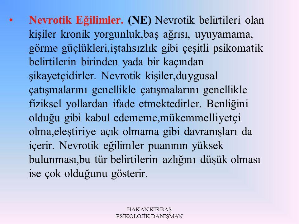 HAKAN KIRBAŞ PSİKOLOJİK DANIŞMAN Nevrotik Eğilimler. (NE) Nevrotik belirtileri olan kişiler kronik yorgunluk,baş ağrısı, uyuyamama, görme güçlükleri,i