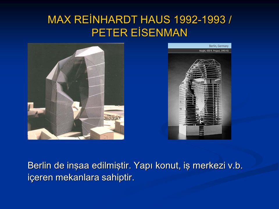 MAX REİNHARDT HAUS 1992-1993 / PETER EİSENMAN Berlin de inşaa edilmiştir. Yapı konut, iş merkezi v.b. içeren mekanlara sahiptir.