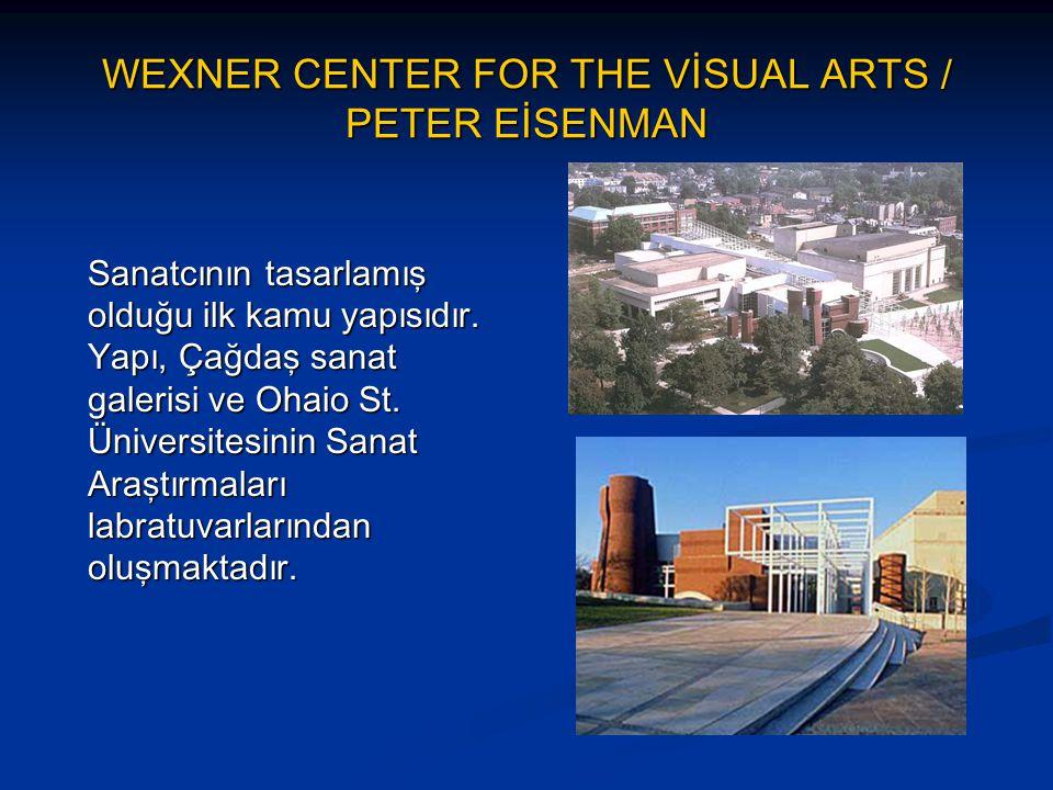 WEXNER CENTER FOR THE VİSUAL ARTS / PETER EİSENMAN Sanatcının tasarlamış olduğu ilk kamu yapısıdır. Yapı, Çağdaş sanat galerisi ve Ohaio St. Üniversit