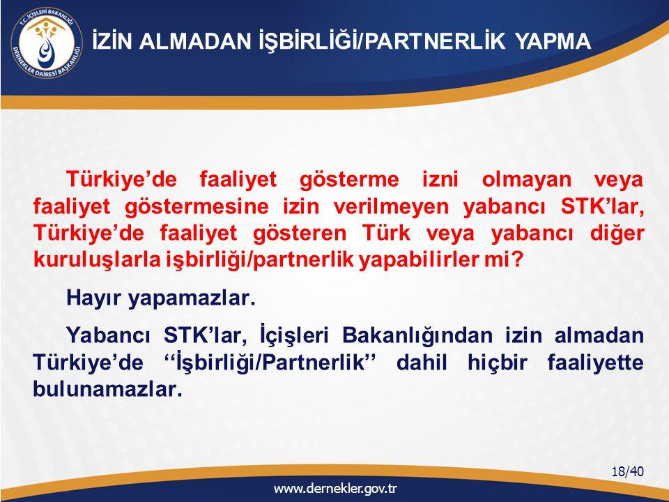 Dernekler Kanununun 32 nci maddesi gereğince; Mülki idare amirlikleri tarafından, Türkiye'de izinsiz açılan yabancı STK'ların şube veya temsilciliklerinin derhal kapatılması ve izinsiz faaliyette bulunanların faaliyetlerine son verilir.