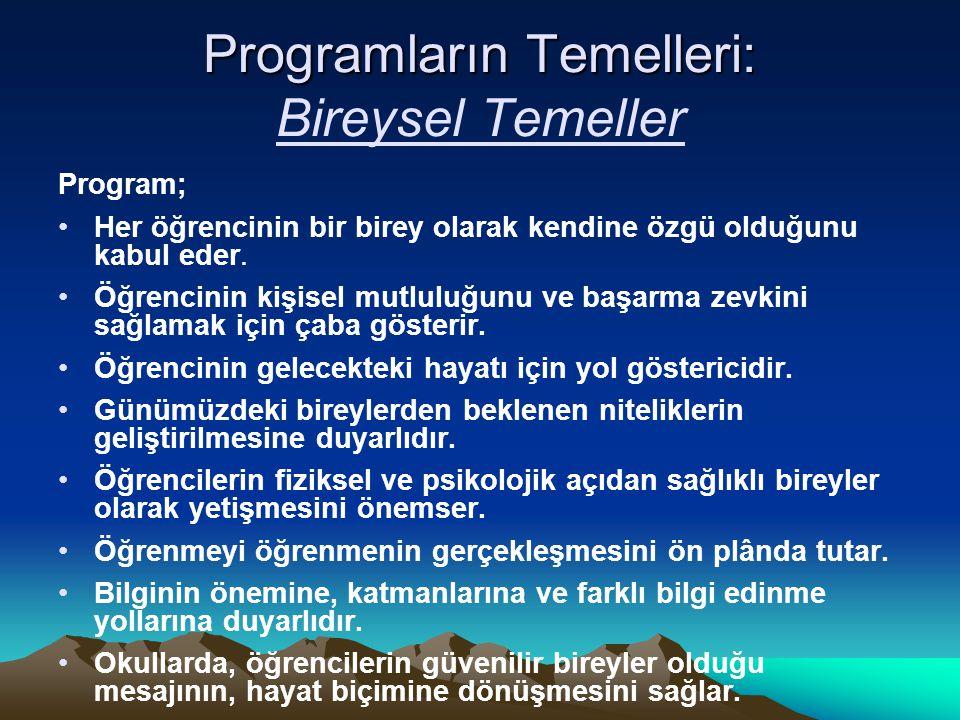 Programların Temelleri: Programların Temelleri: Bireysel Temeller Program; Her öğrencinin bir birey olarak kendine özgü olduğunu kabul eder.