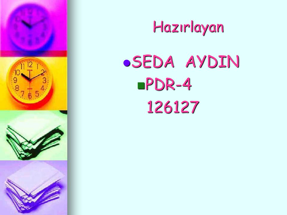 Hazırlayan Hazırlayan SEDA AYDIN SEDA AYDIN PDR-4 PDR-4 126127 126127