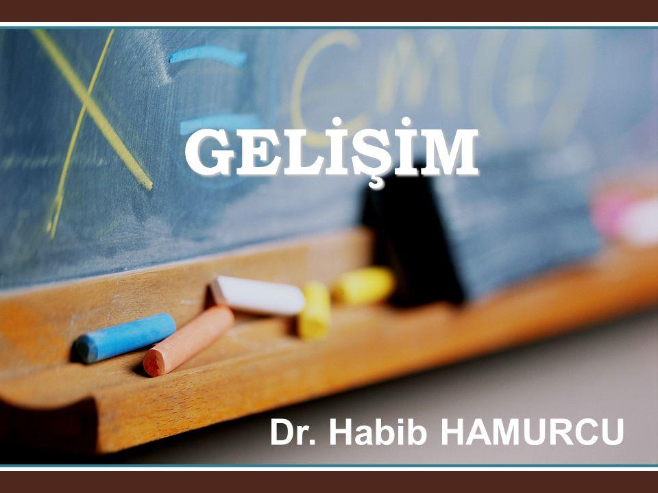 GELİŞİM Dr. Habib HAMURCU