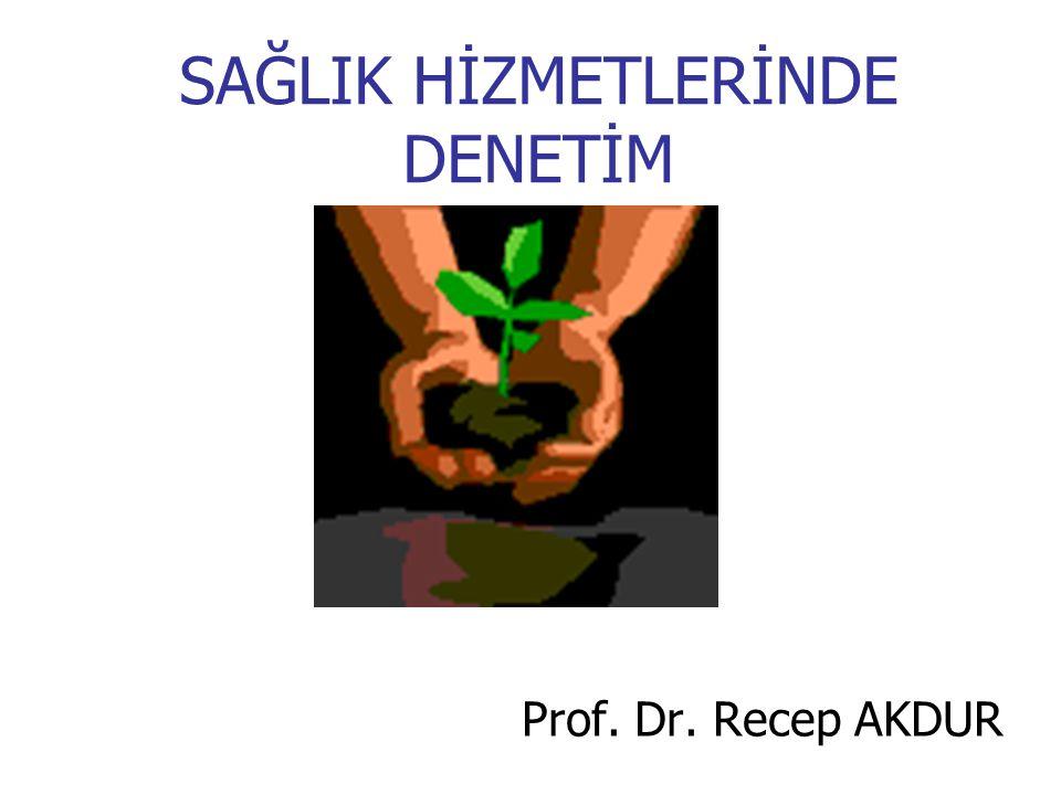 SAĞLIK HİZMETLERİNDE DENETİM Prof. Dr. Recep AKDUR