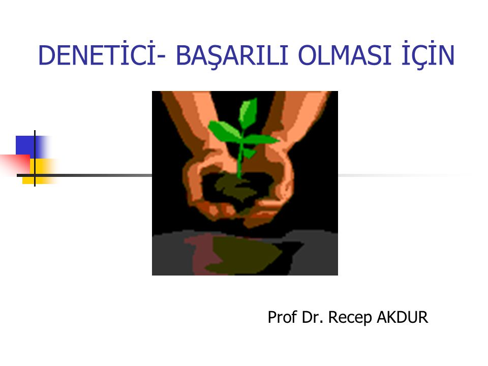 DENETİCİ- BAŞARILI OLMASI İÇİN Prof Dr. Recep AKDUR