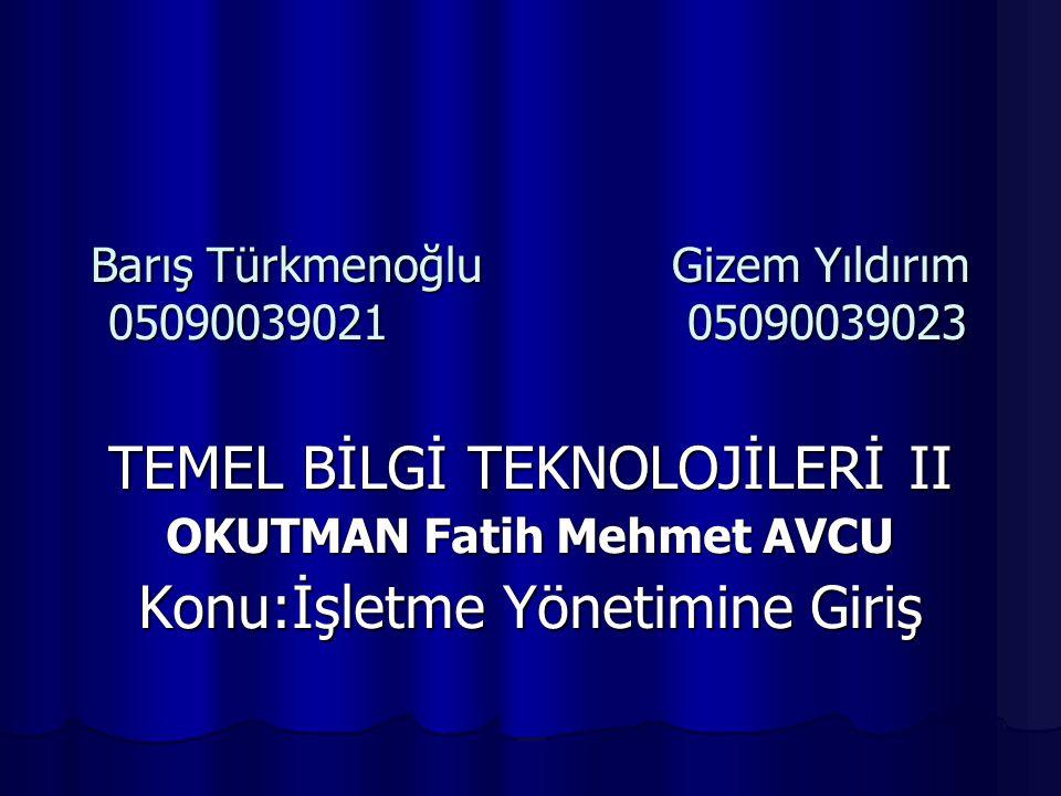 Barış Türkmenoğlu Gizem Yıldırım 05090039021 05090039023 TEMEL BİLGİ TEKNOLOJİLERİ II OKUTMAN Fatih Mehmet AVCU Konu:İşletme Yönetimine Giriş