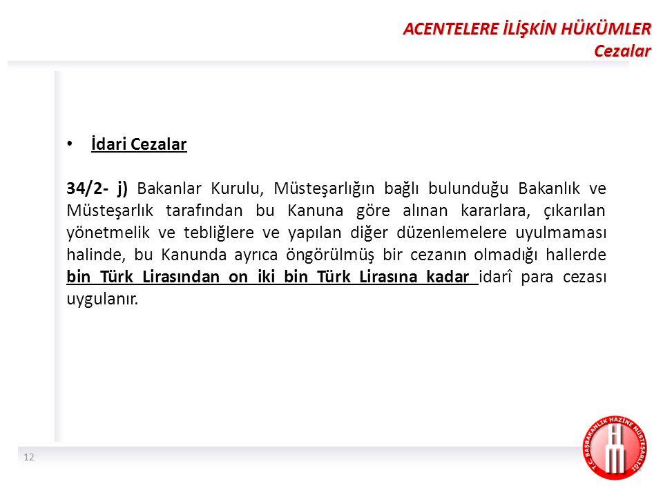 İdari Cezalar 34/2- j) Bakanlar Kurulu, Müsteşarlığın bağlı bulunduğu Bakanlık ve Müsteşarlık tarafından bu Kanuna göre alınan kararlara, çıkarılan yönetmelik ve tebliğlere ve yapılan diğer düzenlemelere uyulmaması halinde, bu Kanunda ayrıca öngörülmüş bir cezanın olmadığı hallerde bin Türk Lirasından on iki bin Türk Lirasına kadar idarî para cezası uygulanır.