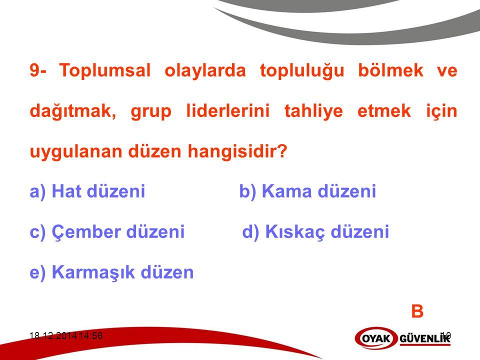 18.12.2014 14:5910 9- Toplumsal olaylarda topluluğu bölmek ve dağıtmak, grup liderlerini tahliye etmek için uygulanan düzen hangisidir? a) Hat düzeni