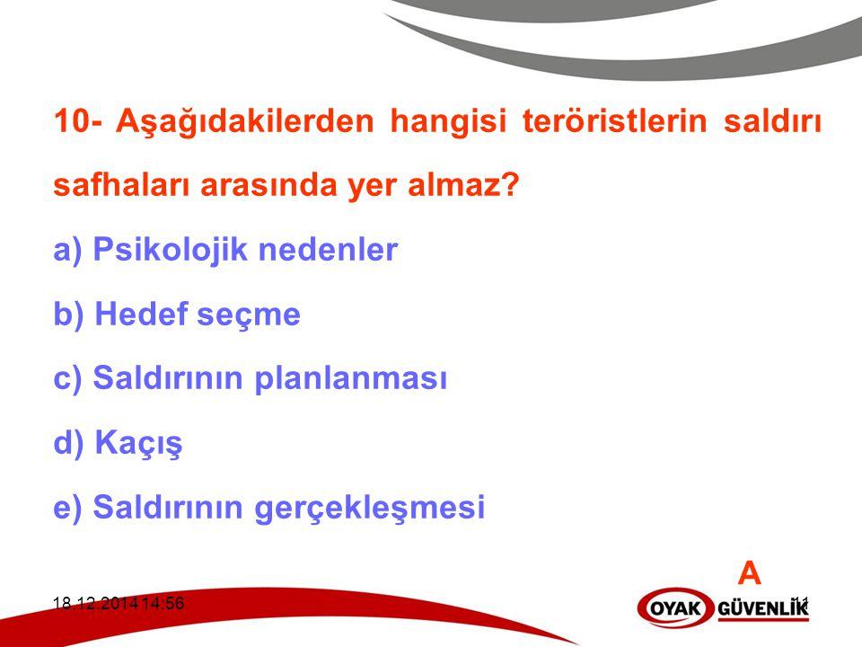 18.12.2014 14:5911 10- Aşağıdakilerden hangisi teröristlerin saldırı safhaları arasında yer almaz? a) Psikolojik nedenler b) Hedef seçme c) Saldırının