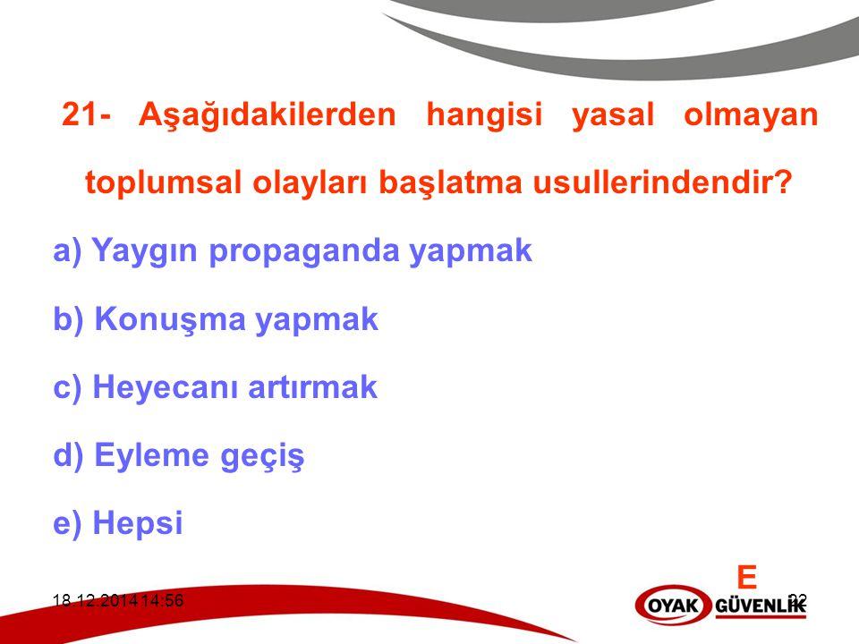18.12.2014 14:5922 21- Aşağıdakilerden hangisi yasal olmayan toplumsal olayları başlatma usullerindendir? a) Yaygın propaganda yapmak b) Konuşma yapma