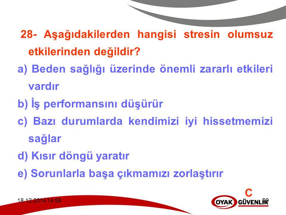 18.12.2014 14:5929 28- Aşağıdakilerden hangisi stresin olumsuz etkilerinden değildir? a) Beden sağlığı üzerinde önemli zararlı etkileri vardır b) İş p