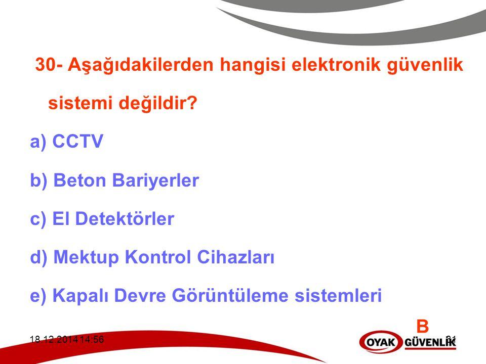 18.12.2014 14:5931 30- Aşağıdakilerden hangisi elektronik güvenlik sistemi değildir? a) CCTV b) Beton Bariyerler c) El Detektörler d) Mektup Kontrol C