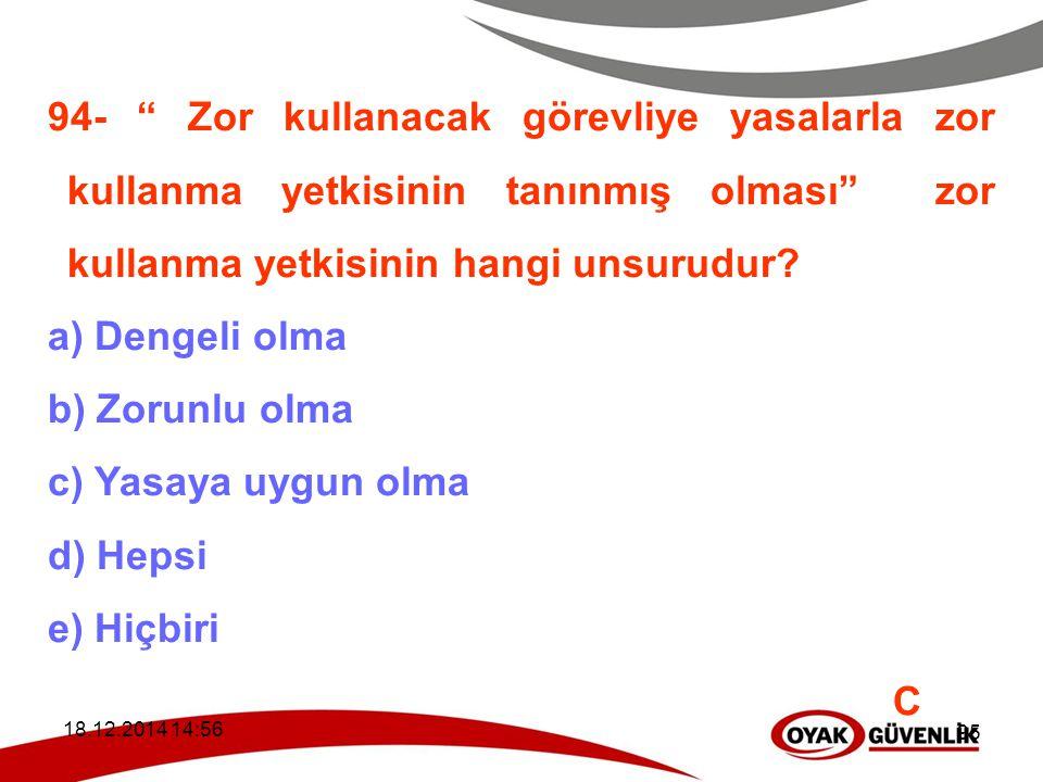 """18.12.2014 14:59 95 94- """" Zor kullanacak görevliye yasalarla zor kullanma yetkisinin tanınmış olması"""" zor kullanma yetkisinin hangi unsurudur? a) Deng"""