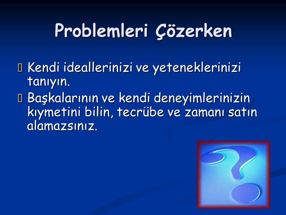 Problemleri Çözerken Kendi ideallerinizi ve yeteneklerinizi tanıyın.