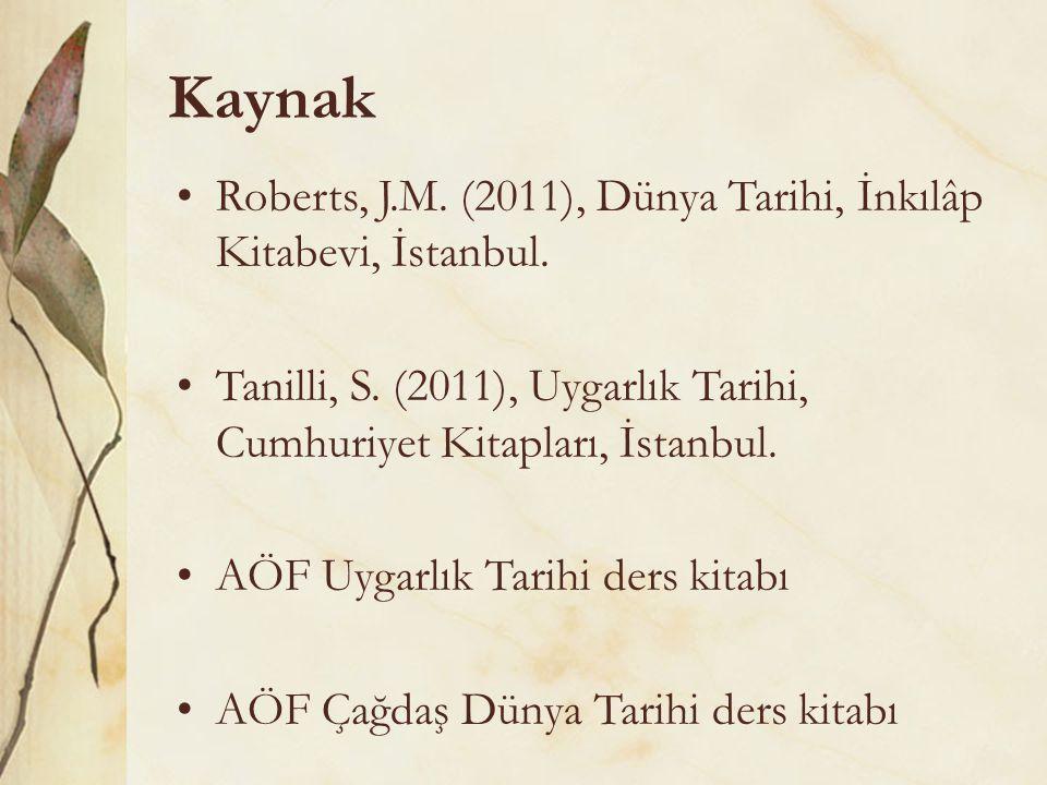 Kaynak Roberts, J.M. (2011), Dünya Tarihi, İnkılâp Kitabevi, İstanbul. Tanilli, S. (2011), Uygarlık Tarihi, Cumhuriyet Kitapları, İstanbul. AÖF Uygarl