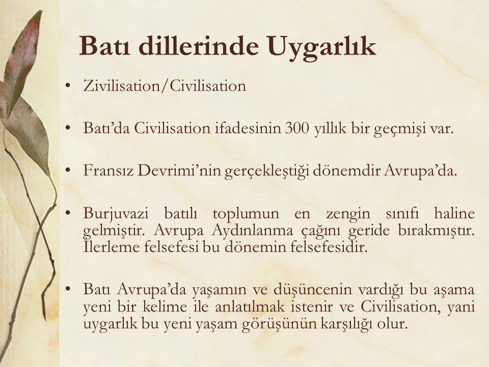 Batı dillerinde Uygarlık Zivilisation/Civilisation Batı'da Civilisation ifadesinin 300 yıllık bir geçmişi var.