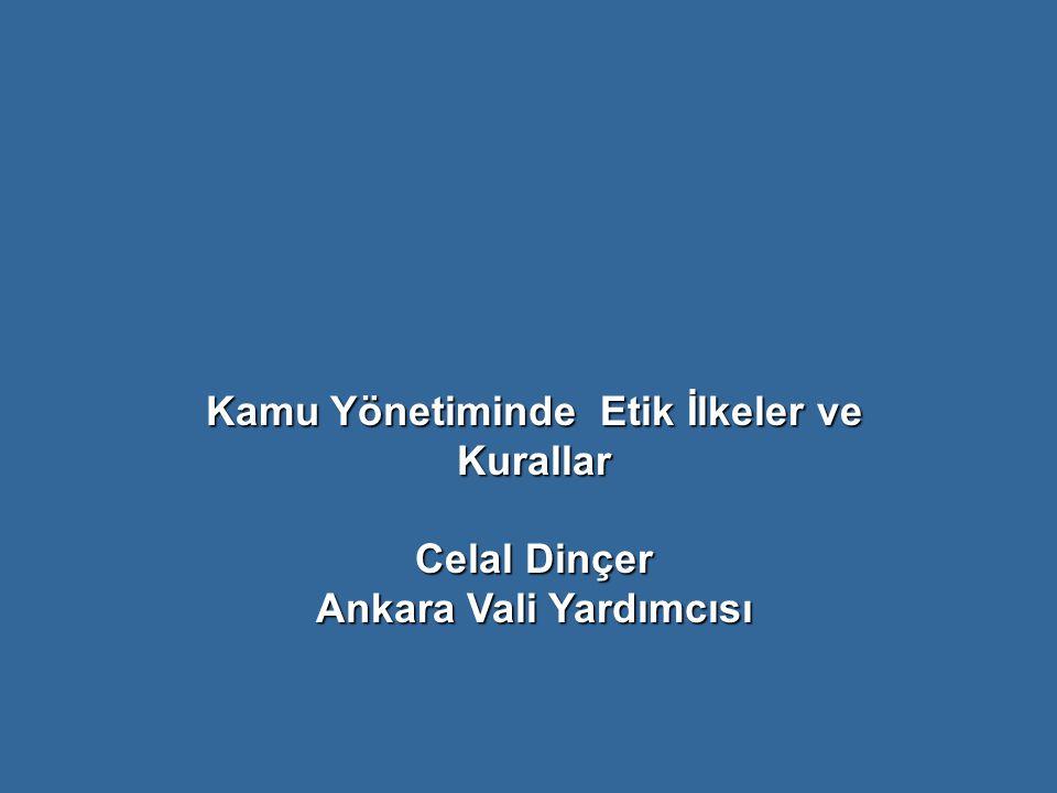 Kamu Yönetiminde Etik İlkeler ve Kurallar Celal Dinçer Ankara Vali Yardımcısı