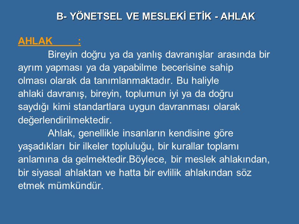 AHLAK: Bireyin doğru ya da yanlış davranışlar arasında bir ayrım yapması ya da yapabilme becerisine sahip olması olarak da tanımlanmaktadır. Bu haliyl