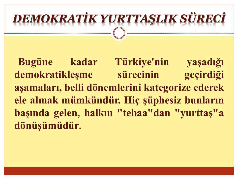 Bugüne kadar Türkiye'nin yaşadığı demokratikleşme sürecinin geçirdiği aşamaları, belli dönemlerini kategorize ederek ele almak mümkündür. Hiç şüphesiz
