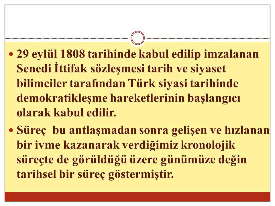 29 eylül 1808 tarihinde kabul edilip imzalanan Senedi İttifak sözleşmesi tarih ve siyaset bilimciler tarafından Türk siyasi tarihinde demokratikleşme