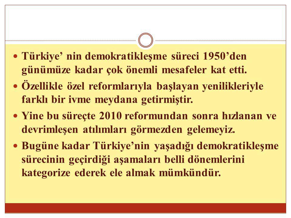 Türkiye' nin demokratikleşme süreci 1950'den günümüze kadar çok önemli mesafeler kat etti. Özellikle özel reformlarıyla başlayan yenilikleriyle farklı