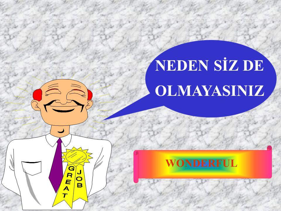 NEDEN SİZ DE OLMAYASINIZ WONDERFUL