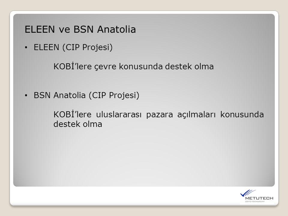 ELEEN ve BSN Anatolia ELEEN (CIP Projesi) KOBİ'lere çevre konusunda destek olma BSN Anatolia (CIP Projesi) KOBİ'lere uluslararası pazara açılmaları konusunda destek olma