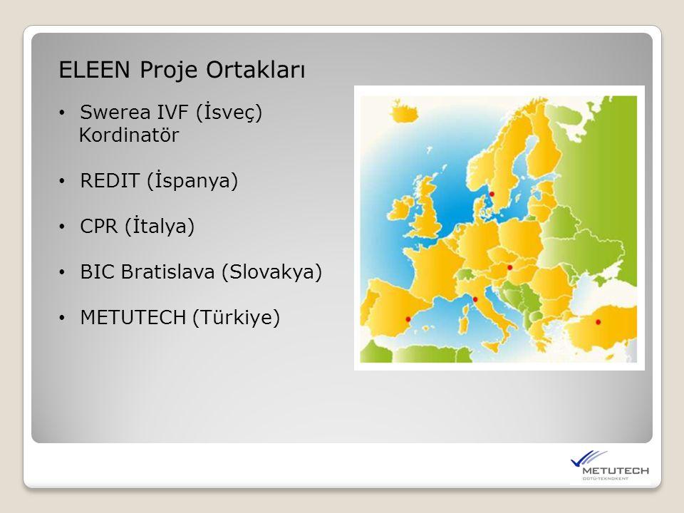 ELEEN Proje Ortakları Swerea IVF (İsveç) Kordinatör REDIT (İspanya) CPR (İtalya) BIC Bratislava (Slovakya) METUTECH (Türkiye)